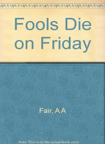 Fools Die on Friday: A.A. Fair
