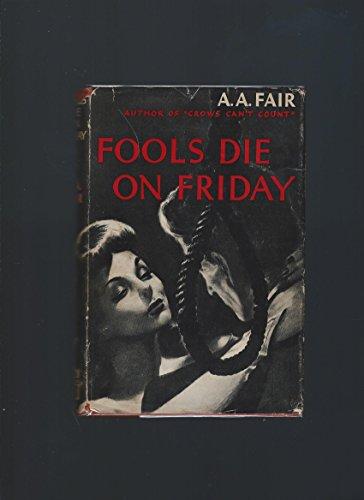 Fools Die on Friday: Fai r, A.A. erle stanley gardner