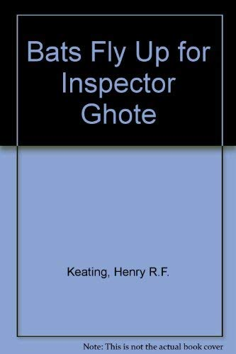Bats Fly Up for Inspector Ghote: Henry R.F. Keating