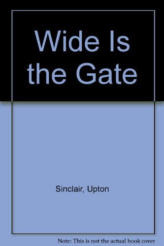 Wide Is the Gate: Sinclair, Upton
