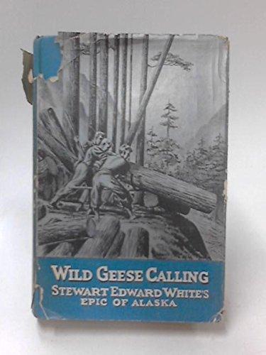 Wild Geese Calling: White, Stewart E.