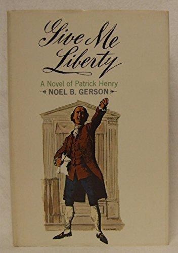 Give me liberty : a novel of: Gerson, Noel Bertram