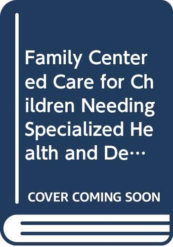 9789997558893: Family Centered Care for Children Needing Specialized Health and Developmental Services