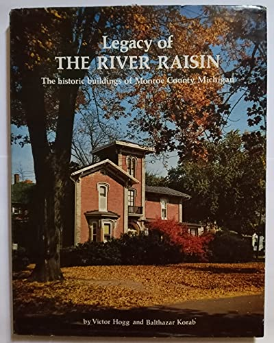 9789997579515: Legacy of the River Raisin: The historic buildings of Monroe County, Michigan
