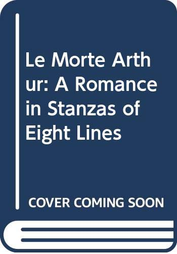 9789997584144: Le Morte Arthur: A Romance in Stanzas of Eight Lines