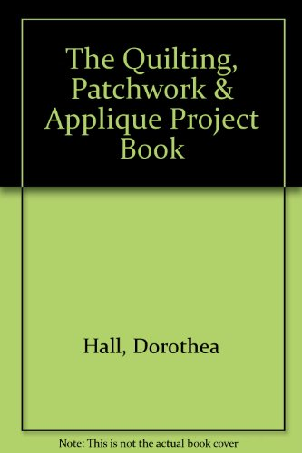 9789997627667: The Quilting, Patchwork & Applique Project Book