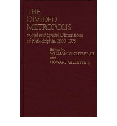 9789997650917: The Divided Metropolis: Social and Spatial Dimensions of Philadelphia, 1800-1975