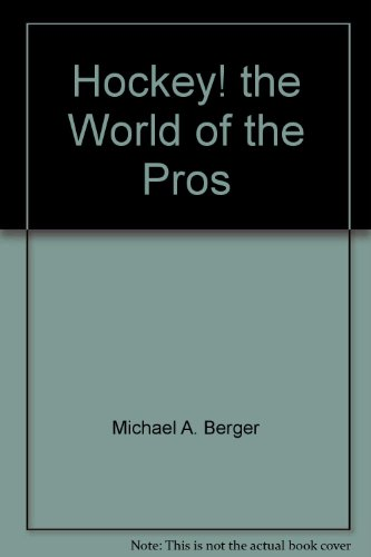 Hockey! the World of the Pros: Michael A. Berger