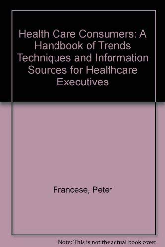 9789997670113: Health Care Consumers: A Handbook of Trends Techniques and Information Sources for Healthcare Executives