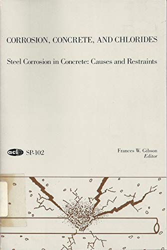 9789997676931: Corrosion, Concrete, and Chlorides: Steel Corrosion in Concrete : Causes and Restraints/Pbn Sp-102