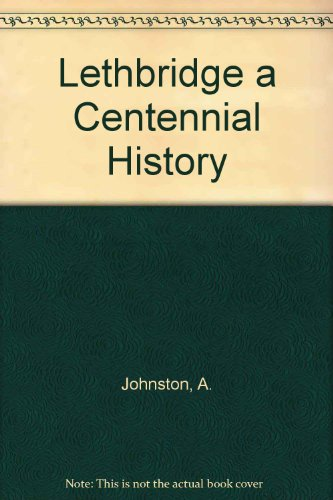 9789997696847: Lethbridge a Centennial History