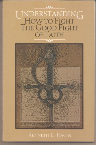 9789997744166: Understanding How to Fight the Good Fight of Faith