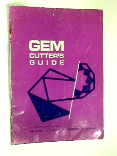 9789997772527: Gem Cutter's Guide: A Valuable Manual on Grinding, Sawing, Polishing, Lapping