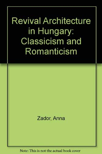 Revival Architecture in Hungary: Classicism and Romanticism: Anna Zador