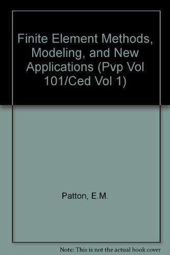 9789997790453: Finite Element Methods, Modeling, and New Applications (Computer Engineering Division, Vol. 1/Pressure Vessels & Piping, Vol 101)