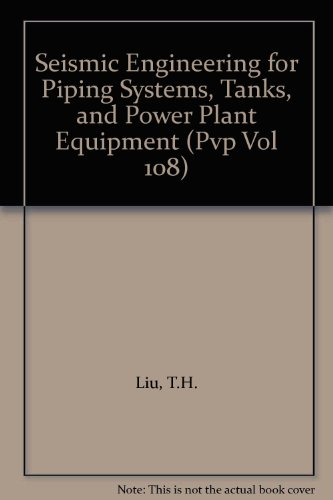 Seismic Engineering for Piping Systems, Tanks, and: Liu, T.H., Chen,