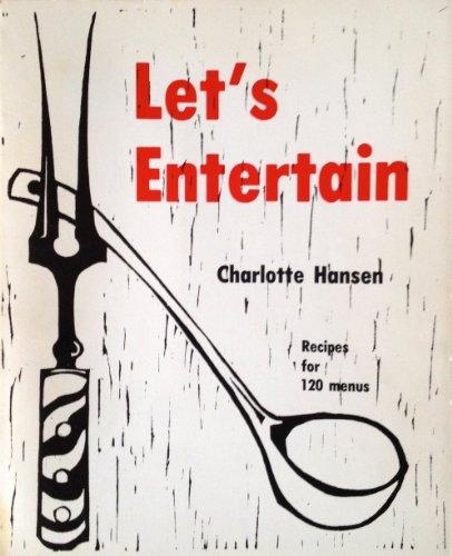 Let's Entertain: Recipes for 120 Menus: Hansen, Charlotte