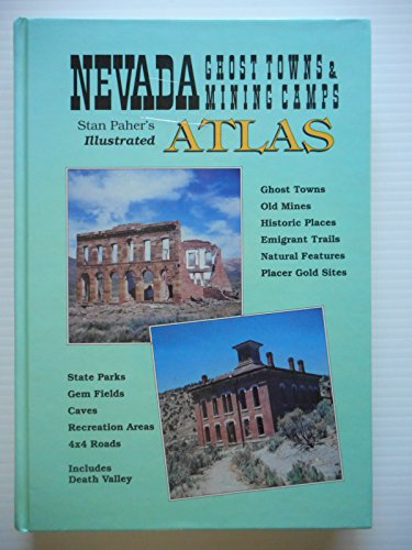Nevada Ghost Towns & Mining Camps: Illustrated Atlas: Paher, Stanley W.
