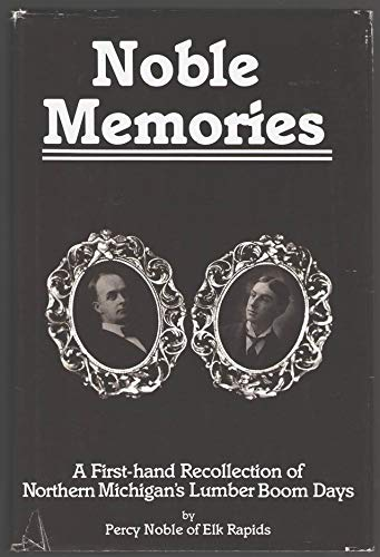9789998036284: Noble Memories: A Firsthand Recollection of Northern Michigan's Lumber Boom Days