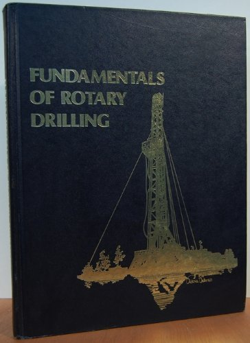 9789998219953: Fundamentals of Rotary Drilling: The Rotary Drilling System and Professional and Practical Training Guide to Its Equipment and Technology