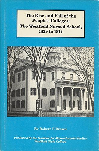 9789998298729: Rise and Fall of the Peoples Colleges: The Westfield Normal School, 1839-1914