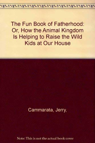 9789998382220: The Fun Book of Fatherhood: Or, How the Animal Kingdom Is Helping to Raise the Wild Kids at Our House