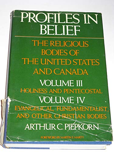 9789998575509: Profiles in Belief: The Religious Bodies of the United States and Canada: Volume III, Holiness and Pentecostal; Volume IV, Evangelical Fundamental and other Christian Bodies