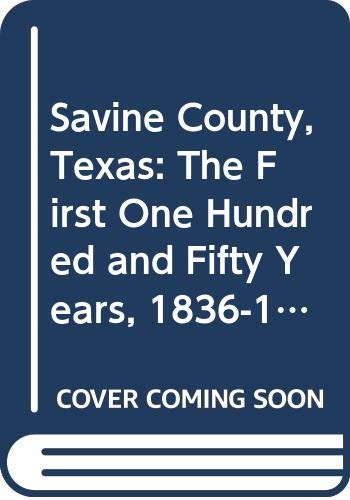 9789998605312: Savine County, Texas: The First One Hundred and Fifty Years, 1836-1986