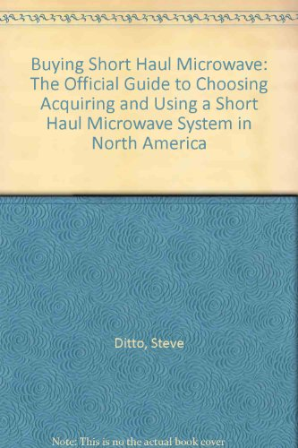 9789998767201: Buying Short Haul Microwave: The Official Guide to Choosing Acquiring and Using a Short Haul Microwave System in North America