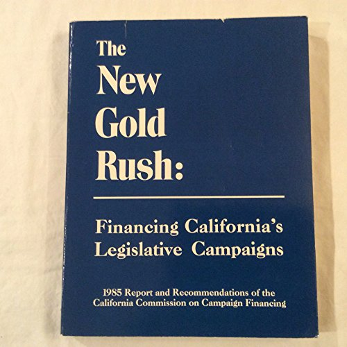 9789998841277: The New Gold Rush: Financing California's Legislative Campaigns and the New Gold Rush 1987 Update