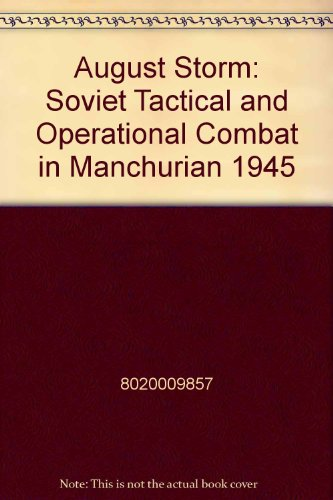 9789998844001: August Storm: Soviet Tactical and Operational Combat in Manchurian 1945