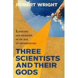 9789998850613: Three Scientists and Their Gods: A Search for Meaning in an Age of Information by Wright, Robert (1988) Hardcover