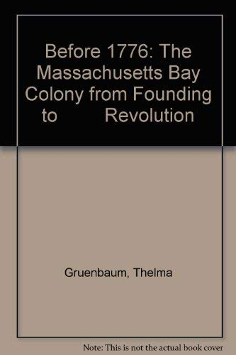 9789998897120: Before 1776: The Massachusetts Bay Colony from Founding to Revolution