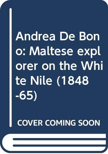 9789999010856: Andrea De Bono: Maltese explorer on the White Nile (1848-65)