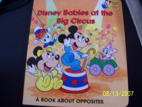 9789999049115: Disney Babies At the Big Circus (A Book About Opposites- Baby's First Disne Book)
