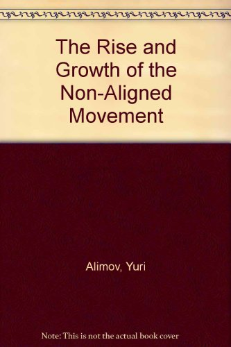 9789999159050: The Rise and Growth of the Non-Aligned Movement