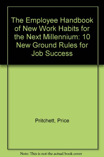 The Employee Handbook of New Work Habits for the Next Millennium: 10 New Ground Rules for Job ...
