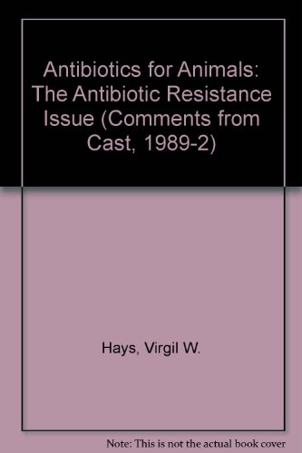 9789999222938: Antibiotics for Animals: The Antibiotic Resistance Issue (Comments from Cast, 1989-2)