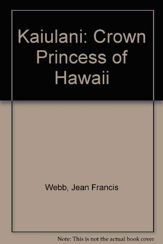 Kaiulani: Crown Princess of Hawaii: Webb, Nancy Bukeley