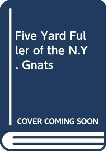 9789999239943: Five Yard Fuller of the N.Y. Gnats