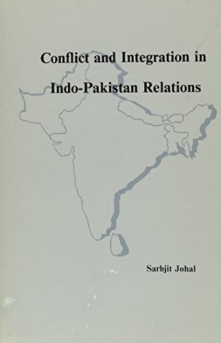 CONFLICT AND INTEGRATION IN INDO-PAKISTAN RELATIONS: Johal, Sarbjit