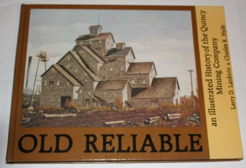 9789999414265: Old Reliable: An Illustrated History of the Quincy Mining Company