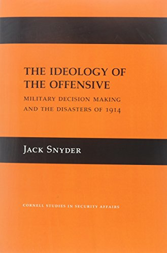 9789999548151: The Ideology of the Offensive: Military Decision Making and the Disasters of 1914 (Cornell Studies in Security Affairs)