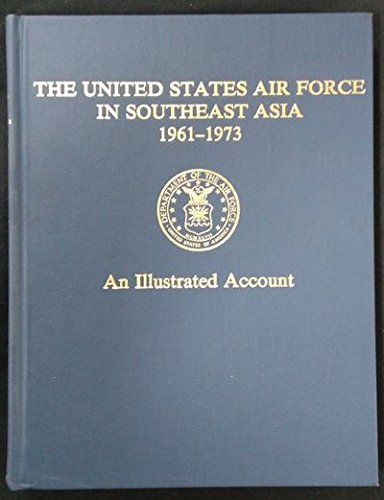 9789999582827: The United States Air Force in Southeast Asia, 1961-1973: An Illustrated Account