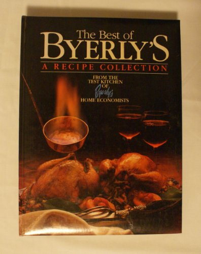 9789999712798: The Best of Byerly's: A Recipe Collection from the Test Kitchen of Byerly's Home Economists