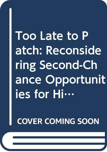 9789999738163: Too Late to Patch: Reconsidering Second-Chance Opportunities for Hispanic and Other Fropouts