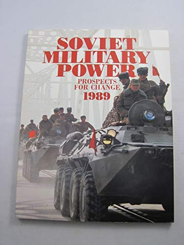 Soviet Military Power: Prospects for Change, 1989: U. S. Department of Defense