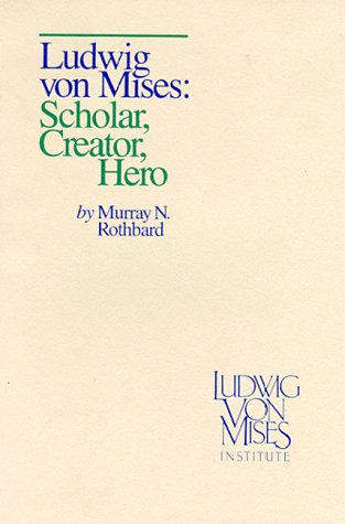 Ludwig von Mises: Scholar, Creator, Hero (9999827659) by Rothbard, Murray N.