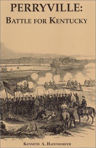 Perryville: Battle for Kentucky: Hafendorfer, Kenneth A.