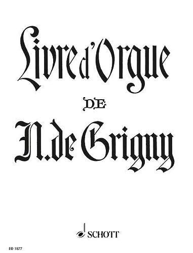 Livre d'Orgue : Contenant Une Messe Et: Grigny, Nicolas De,